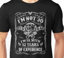 I'm Not 30 - I'm 18 With 12 Years Of Experience Unisex T-Shirt