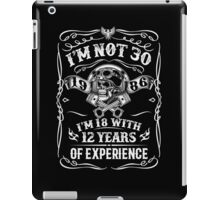 I'm Not 30 - I'm 18 With 12 Years Of Experience iPad Case/Skin