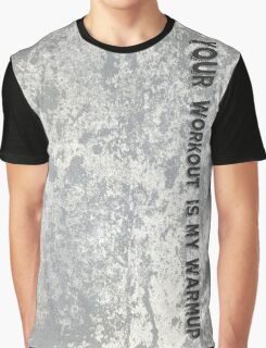 Your Workout is my Warmup Graphic T-Shirt