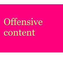 Offensive Content Photographic Print