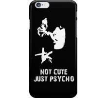 Not Cute Just Psycho Case iPhone Case/Skin