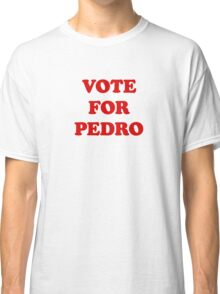 Vote For Pedro Classic T-Shirt