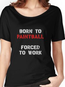 Born to Paintball, forced to work Women's Relaxed Fit T-Shirt