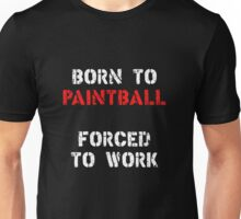 Born to Paintball, forced to work Unisex T-Shirt