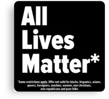 #AllLivesMatter (Some restrictions may apply. Offer not valid for blacks, hispanics, women, queers) Canvas Print