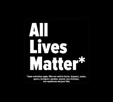 #AllLivesMatter (Some restrictions may apply. Offer not valid for blacks, hispanics, women, queers) by Michael Roman