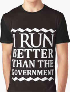 i run better than the government Graphic T-Shirt