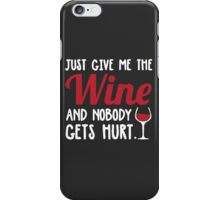Just give me the wine and nobody gets hurt iPhone Case/Skin