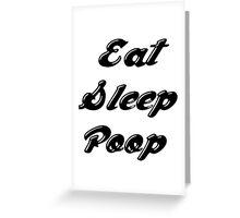 Eat Sleep Poop Greeting Card