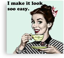 """Retro 'I Make It Look So Easy."""" Housewife Canvas Print"""