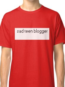 Sad Teen Blogger Classic T-Shirt