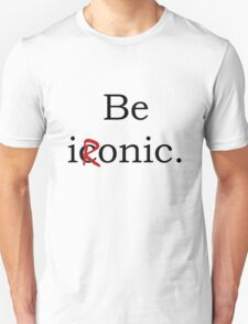 Be Ironic Irony Statement Unisex T-Shirt
