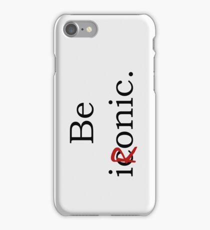 Be Ironic Irony Statement iPhone Case/Skin