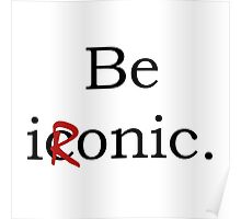 Be Ironic Irony Statement Poster