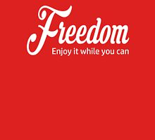 Freedom -  Enjoy It While You Can Unisex T-Shirt