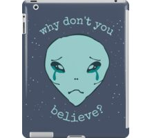 why don't you believe? - alien - 2 iPad Case/Skin