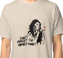 Don't Forget the Money Honey Classic T-Shirt