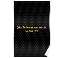 She believe she could so she did. - Life Inspirational Quote Poster