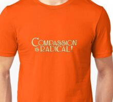 Compassion is Radical! Unisex T-Shirt