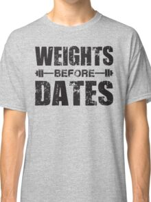 Weights Before Dates Classic T-Shirt
