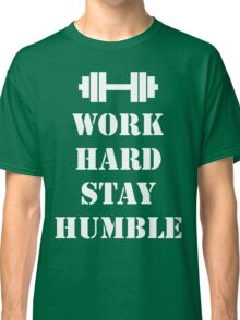 Work Hard, Stay Humble (Weights) Classic T-Shirt