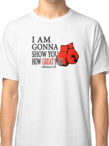 I'm Gonna Show You How Great I'm Classic T-Shirt