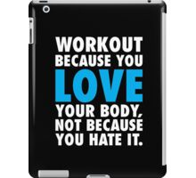 Workout Because You Love Your Body iPad Case/Skin