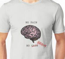 No Pain, No Brain Unisex T-Shirt