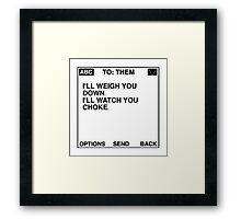 I'll Weigh You Down, I'll Watch You Choke Message (White) Framed Print