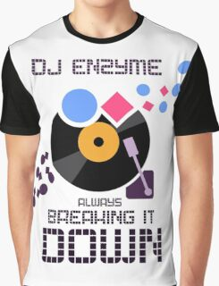 DJ Enzyme - Always Breaking It Down Graphic T-Shirt