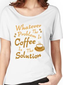 Coffee Is The Solution Women's Relaxed Fit T-Shirt