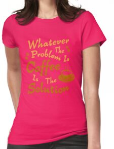 Coffee Is The Solution Womens Fitted T-Shirt