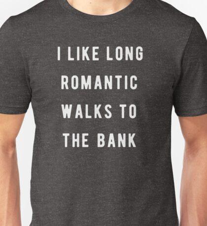 I like long, romantic walks to the bank Unisex T-Shirt
