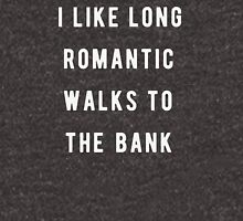 I like long, romantic walks to the bank Unisex T-Shirt