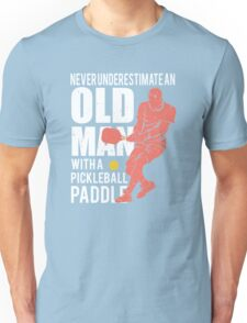 Never Underestimate an Old Man with a Pickleball Paddle Unisex T-Shirt
