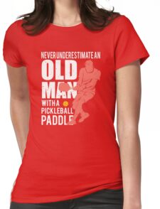 Never Underestimate an Old Man with a Pickleball Paddle Womens Fitted T-Shirt