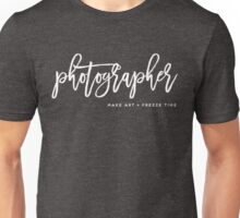 Photographer Make art and Freeze time Unisex T-Shirt