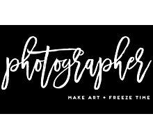 Photographer Make art and Freeze time Photographic Print