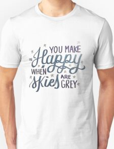 You Make Me Happy When Skies Are Grey Unisex T-Shirt