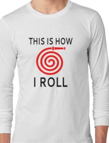 This Is How I Roll (Firefighter) Long Sleeve T-Shirt