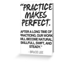 Practice makes perfect - Bruce Lee quote Greeting Card