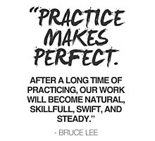 Practice makes perfect - Bruce Lee quote Photographic Print
