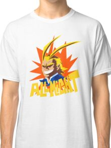 ALL MIGHT!!!!! Classic T-Shirt