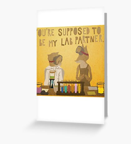 You're supposed to be my lab partner.  Greeting Card