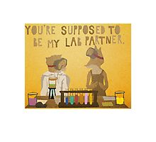 You're supposed to be my lab partner.  Photographic Print