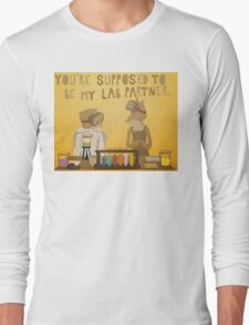 You're supposed to be my lab partner.  Long Sleeve T-Shirt