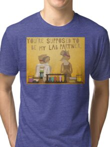 You're supposed to be my lab partner.  Tri-blend T-Shirt