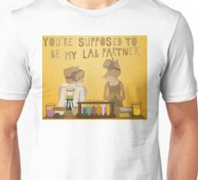 You're supposed to be my lab partner.  Unisex T-Shirt