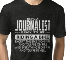 Being a Jounnalist T-shirt Tri-blend T-Shirt