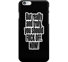 F*** OFF. NOW! iPhone Case/Skin